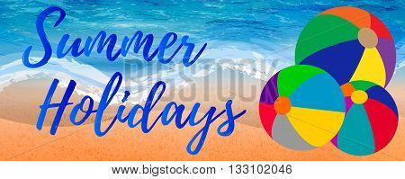 Abstract summer holidays banner style with beach balls on ocean and beach background. Summer Holidays banner. Summer season. Summer time. Happy summer. Summer day. Summer design. Summer vector. Summer text. Summer lettering. Summer art. Summer decoration.