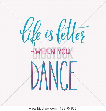 Life is better when you Dance quote lettering. Dance studio calligraphy inspiration graphic design typography element.
