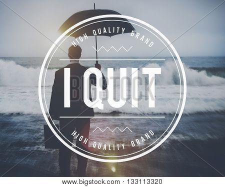 I Quit Leaving Resigning Inspire Concept