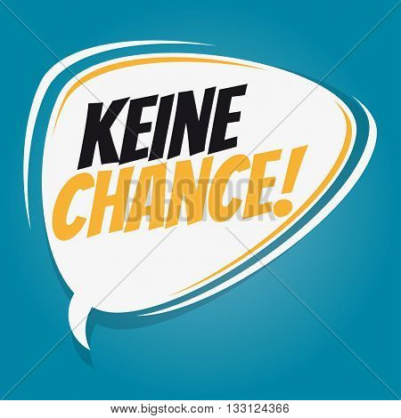 german retro speech bubble that means no chance