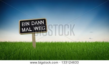 Ground level perspective on bin dann mal weg informational sign stuck in green turf grass with clear blue sky background. German Language. 3d Rendering.
