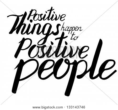 Calligraphy phrase Positive Things happen to Positive People isolated on white. Silhouette, black and white.