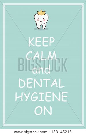 Keep calm and Dental hygiene on - cartoon tooth poster great for dental care concept
