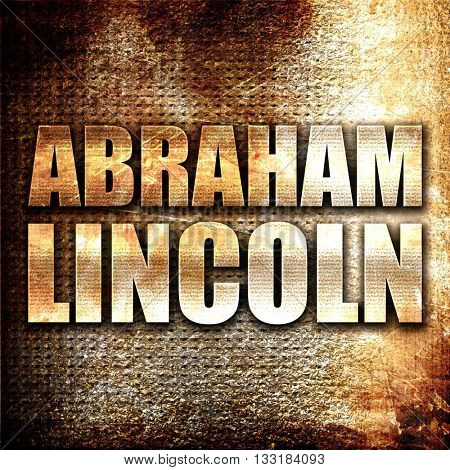 abraham lincoln, 3D rendering, metal text on rust background