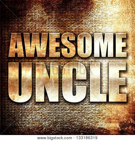 awesome uncle, 3D rendering, metal text on rust background
