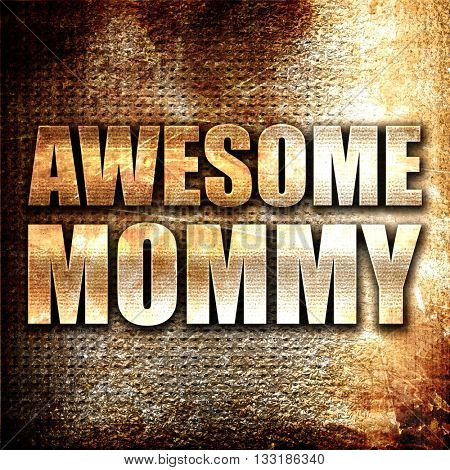 awesome mommy, 3D rendering, metal text on rust background