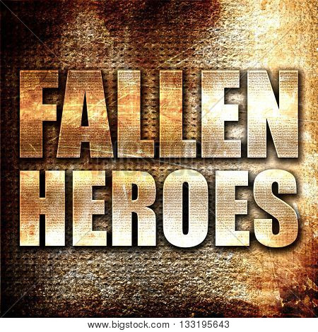 fallen heroes, 3D rendering, metal text on rust background