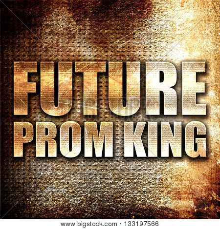 prom king, 3D rendering, metal text on rust background