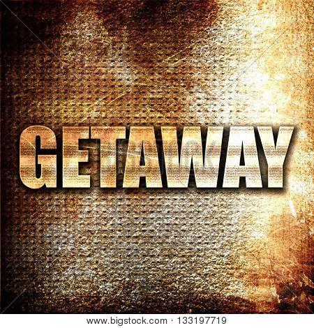 getaway, 3D rendering, metal text on rust background