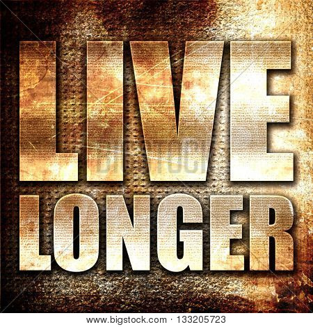 live longer, 3D rendering, metal text on rust background