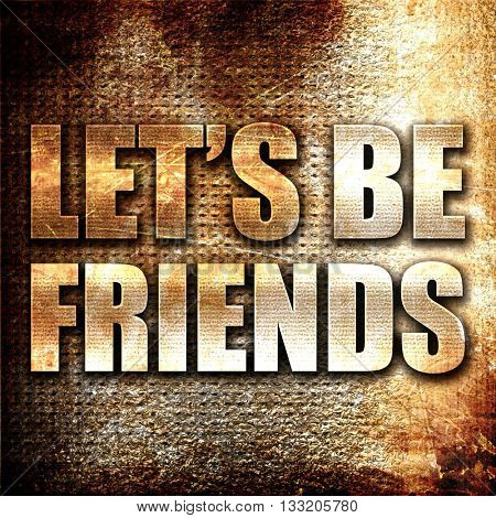 let's be friends, 3D rendering, metal text on rust background