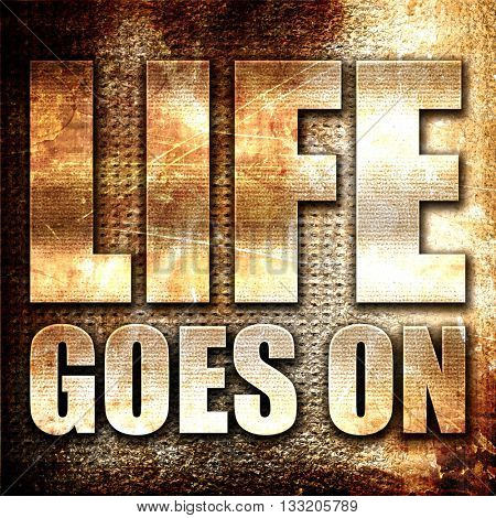 life goes on, 3D rendering, metal text on rust background