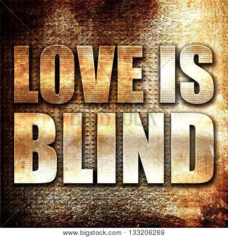 love is blind, 3D rendering, metal text on rust background