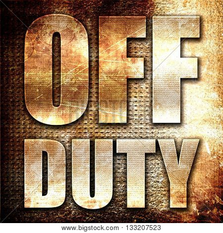 off duty, 3D rendering, metal text on rust background