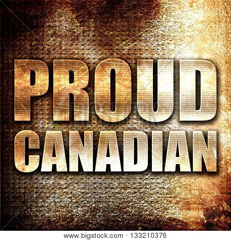 proud canadian, 3D rendering, metal text on rust background