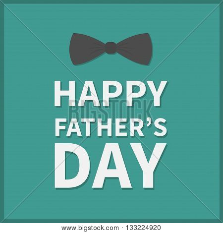 Happy fathers day. Greeting card with black neck bow tie. Green background. Flat design. Vector illustration