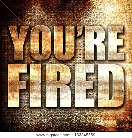 you're fired, 3D rendering, metal text on rust background