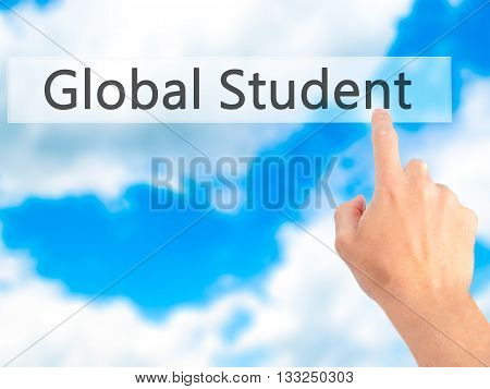Global Student - Hand Pressing A Button On Blurred Background Concept On Visual Screen.