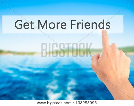 Get More Friends - Hand Pressing A Button On Blurred Background Concept On Visual Screen.