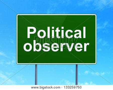Politics concept: Political Observer on green road highway sign, clear blue sky background, 3D rendering