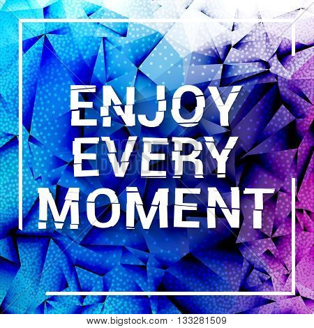 Enjoy every moment motivation square stroke poster. Text lettering of an inspirational saying. Quote Inspiration Typographical Poster Template, vector design.