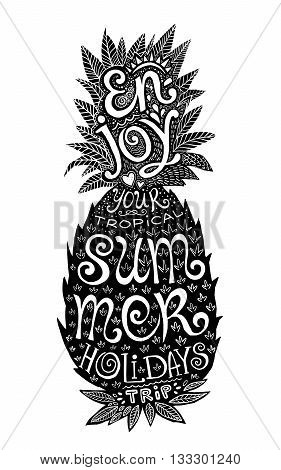 Hand drawn grunge pineapple silhouette with lettering inside. Motivation symbol. Enjoy your tropical summer holidays trip vector lettering. Vector pineapple.