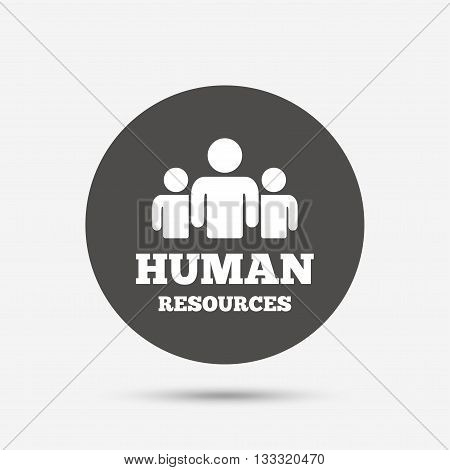 Human resources sign icon. HR symbol. Workforce of business organization. Group of people. Gray circle button with icon. Vector