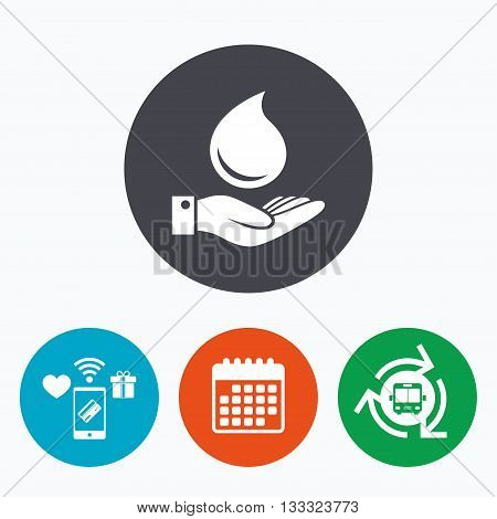 Water drop and hand sign. Save water symbol. Mobile payments, calendar and wifi icons. Bus shuttle.