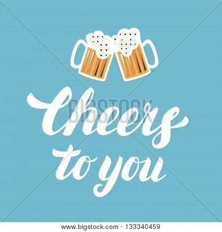 Cheers to you hand written lettering with mugs of beer on blue background. Vector illustration.