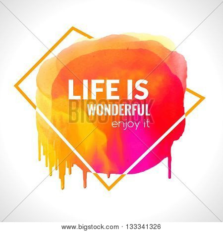 Motivation watercolor poster Life is wonderful. Text lettering of an inspirational saying quote. Quote Typographical Poster Template