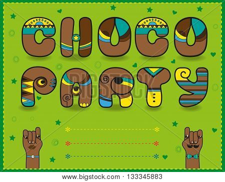 Inscription Choco Party. Funny brown Letters with bright parts. Green invitation. Cartoon hands looking at each other. illustration.