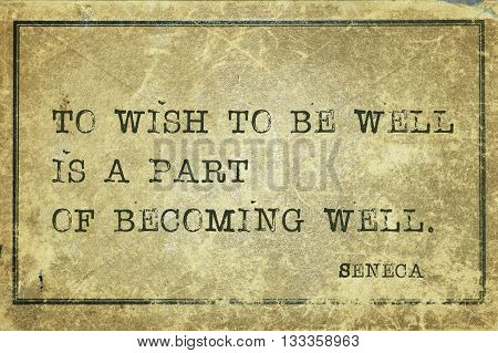 To wish to be well is a part of becoming - ancient Roman philosopher Seneca quote printed on grunge vintage cardboard
