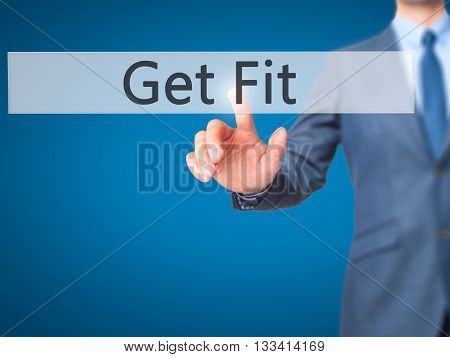Get Fit - Businessman Hand Pressing Button On Touch Screen Interface.