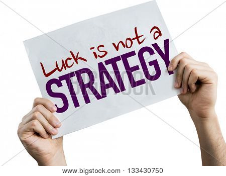 Luck is Not a Strategy placard isolated on white background