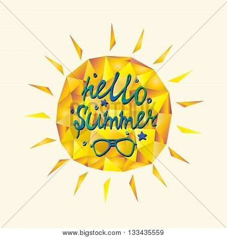 Polygonal sunshine with hello summer quote. Greeting card. Vector design.