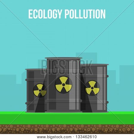 Environmental pollution poster with barrels of label radioactive danger and title ecology pollution vector illustration