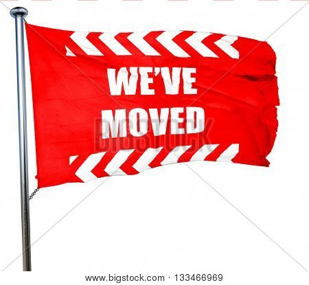 We've moved sign, 3D rendering, a red waving flag