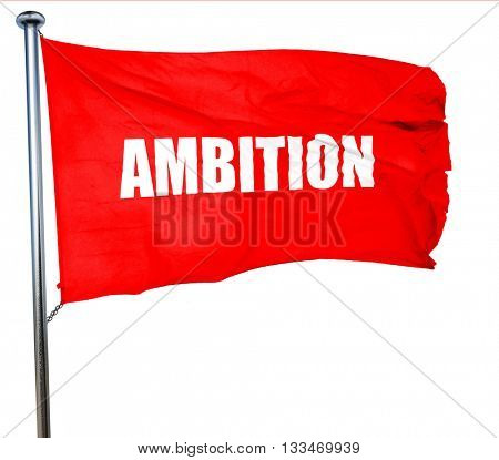 ambition, 3D rendering, a red waving flag