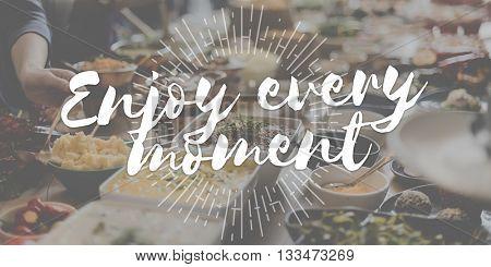 Enjoy Every Moment Pleasure Satisfaction Happiness Enjoyment Concept