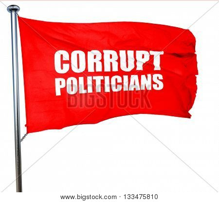 corrupt politicians, 3D rendering, a red waving flag
