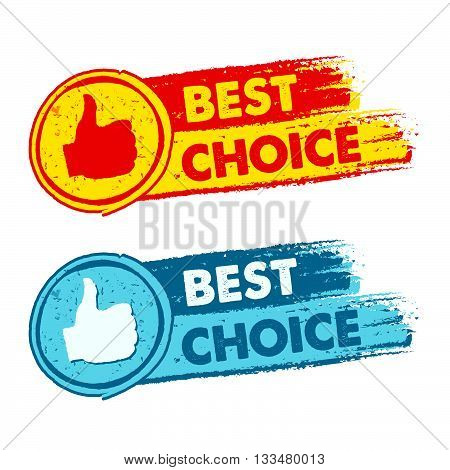 best choice and thumb up signs - text in yellow, red and blue drawn banners with symbols, business concept, vector