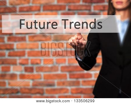 Future Trends - Businesswoman Hand Pressing Button On Touch Screen Interface.
