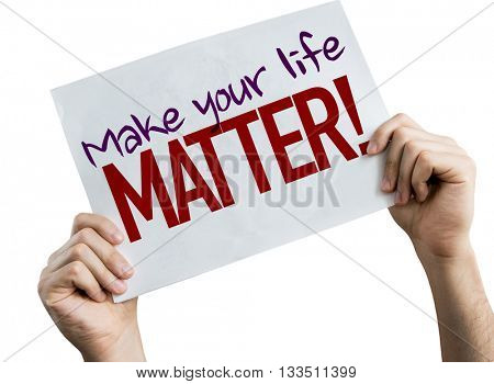 Make Your Life Matter! placard isolated on white background