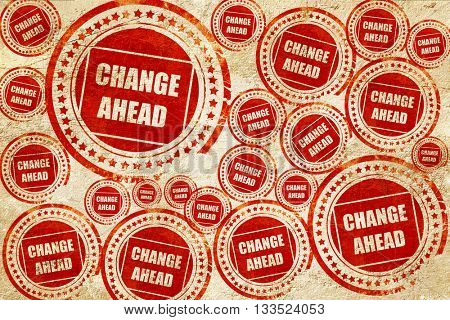 Change ahead sign, red stamp on a grunge paper texture
