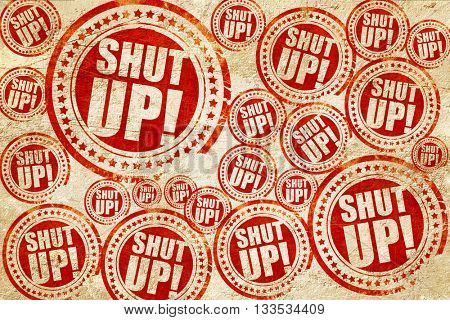shut up, red stamp on a grunge paper texture