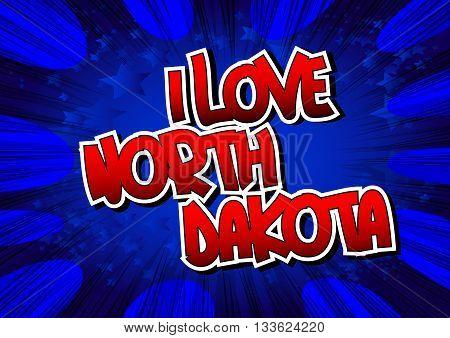 I Love North Dakota - Comic book style word.