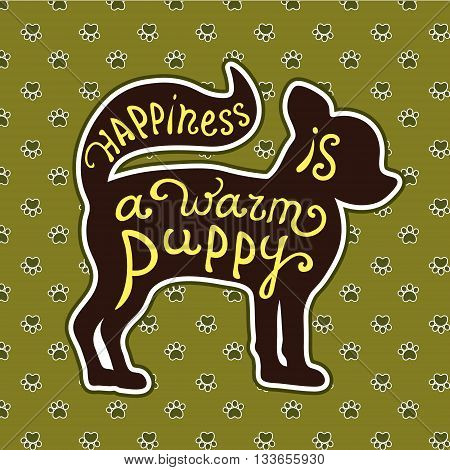 Handdrawn love dogs quote. Vector isolated typography design element for greeting cards, posters and print invitations. Lettering card with cute puppy on background with dog footprints.