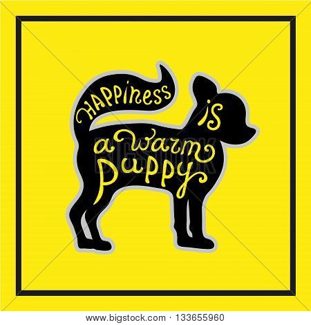 Handdrawn love dogs quote. Vector isolated typography design element for greeting cards, posters and print invitations. Lettering card with cute puppy on the yellow background.