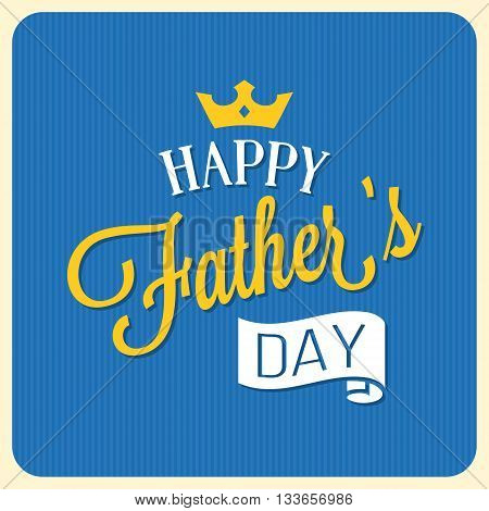 Happy father's day illustration vector with elements ribbon and crown, Happy Father's day calligraphic with stripe background, Vintage card design for father's day