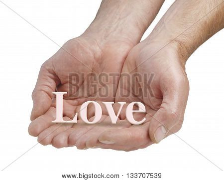 Offering you pure love - male cupped hands offering the word LOVE floating just above his fingers, isolated on a white background